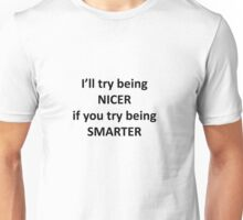 I'll Try Being NIcer if You Try Being Smarter Unisex T-Shirt
