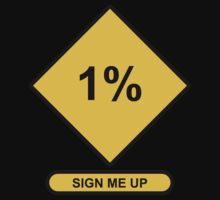 Occupy Movement - Sign Me Up to the One Percent by wetdryvac