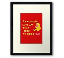 Some people care too much. I think it's called love. - Winnie the Pooh - Disney Framed Print