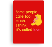 Some people care too much. I think it's called love. - Winnie the Pooh - Disney Canvas Print
