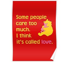 Some people care too much. I think it's called love. - Winnie the Pooh - Disney Poster