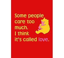 Some people care too much. I think it's called love. - Winnie the Pooh - Disney Photographic Print