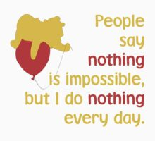 People say nothing is impossible, but I do nothing every day. -Winnie the Pooh - Disney Kids Clothes