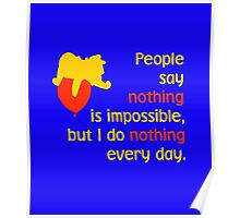 People say nothing is impossible, but I do nothing every day. -Winnie the Pooh - Disney Poster