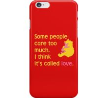 Some people care too much. I think it's called love. - Winnie the Pooh - Disney iPhone Case/Skin