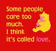 Some people care too much. I think it's called love. - Winnie the Pooh - Disney by galatria