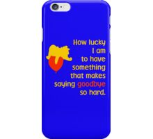 How lucky I am to have something that makes saying goodbye so hard. - Winnie the Pooh - Disney iPhone Case/Skin