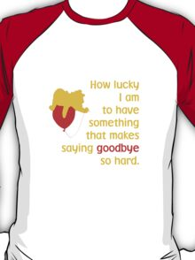 How lucky I am to have something that makes saying goodbye so hard. - Winnie the Pooh - Disney T-Shirt