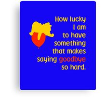 How lucky I am to have something that makes saying goodbye so hard. - Winnie the Pooh - Disney Canvas Print