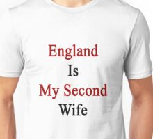 England Is My Second Wife  Unisex T-Shirt