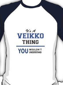 It's a VEIKKO thing, you wouldn't understand !! T-Shirt