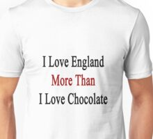 I Love England More Than I Love Chocolate  Unisex T-Shirt