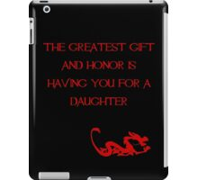 The greatest gift and honor is having you for a daughter - Mulan - Walt Disney iPad Case/Skin