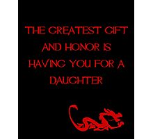The greatest gift and honor is having you for a daughter - Mulan - Walt Disney Photographic Print