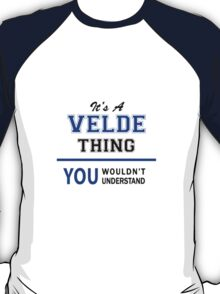 It's a VELDE thing, you wouldn't understand !! T-Shirt