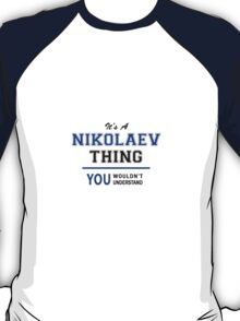 It's a NIKOLAEV thing, you wouldn't understand !! T-Shirt