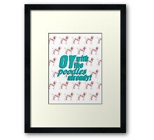 Oy With The Poodles Already!: Gilmore Girls Framed Print