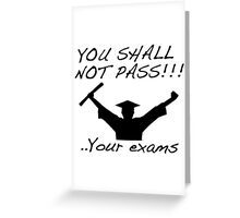 YOU SHALL NOT PASS! .. Your exams Greeting Card