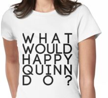 What Would Happy Quinn Do?  Womens Fitted T-Shirt