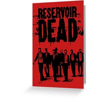 Reservoir Dead Greeting Card