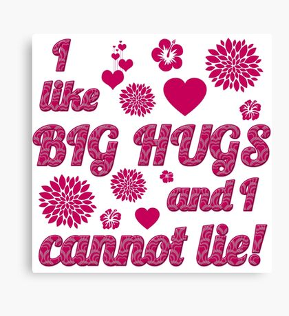 I Like Big Hugs and I Cannot Lie Canvas Print