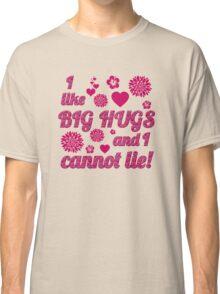 I Like Big Hugs and I Cannot Lie Classic T-Shirt