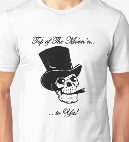 Top of The Morn'n.. to Ya! Unisex T-Shirt