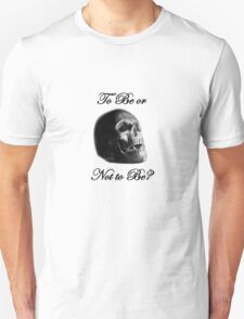 To Be or Not to Be? T-Shirt