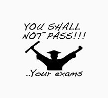 YOU SHALL NOT PASS! .. Your exams T-Shirt