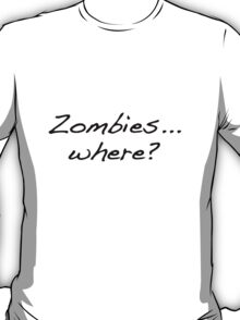 Zombies... where? T-Shirt