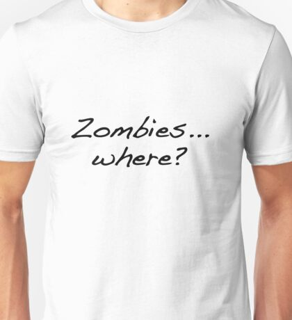 Zombies... where? Unisex T-Shirt