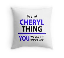 It's a CHERYL thing, you wouldn't understand !! Throw Pillow