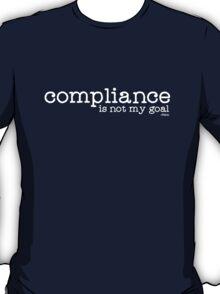 Compliance is not my goal . T-Shirt