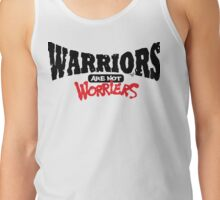 WARRIORS are not Worriers by Tai's Tees Tank Top