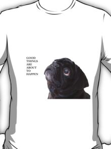 Good things black pug T-Shirt