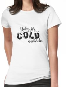 Baby it's Cold Outside Womens Fitted T-Shirt
