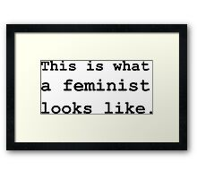 This is what a feminist looks like.  Framed Print