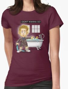 I Don't Wanna Go Womens Fitted T-Shirt