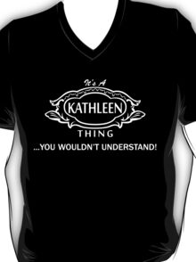 It's A Kathleen Thing.. You Wouldn't Understand! T-Shirt