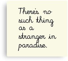 There's No Such Thing As A Stranger In Paradise. Canvas Print