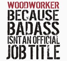 Excellent 'Woodworker because Badass Isn't an Official Job Title' Tshirt, Accessories and Gifts by Albany Retro