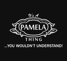 It's A Pamela Thing.. You Wouldn't Understand! by omadesign