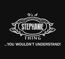 It's A Stephanie Thing.. You Wouldn't Understand! by omadesign