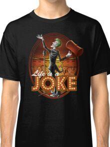 Life Is A Joke Classic T-Shirt