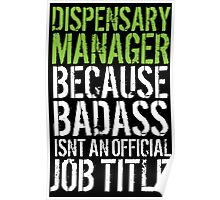 Hilarious 'Dispensary Manager because Badass Isn't an Official Job Title' Tshirt, Accessories and Gifts Poster