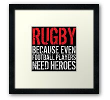 Funny 'Rugby Because Even Football Players Need Heroes' T-Shirt and Accessories Framed Print