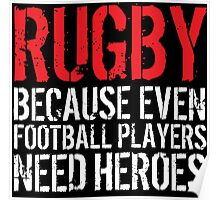 Funny 'Rugby Because Even Football Players Need Heroes' T-Shirt and Accessories Poster