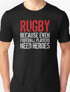 Funny 'Rugby Because Even Football Players Need Heroes' T-Shirt and Accessories T-Shirt
