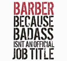 Must-Have 'Barber because Badass Isn't an Official Job Title' Tshirt, Accessories and Gifts by Albany Retro
