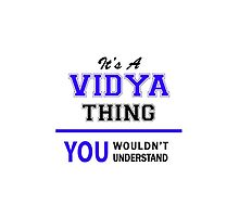 It's a VIDYA thing, you wouldn't understand !! by allnames